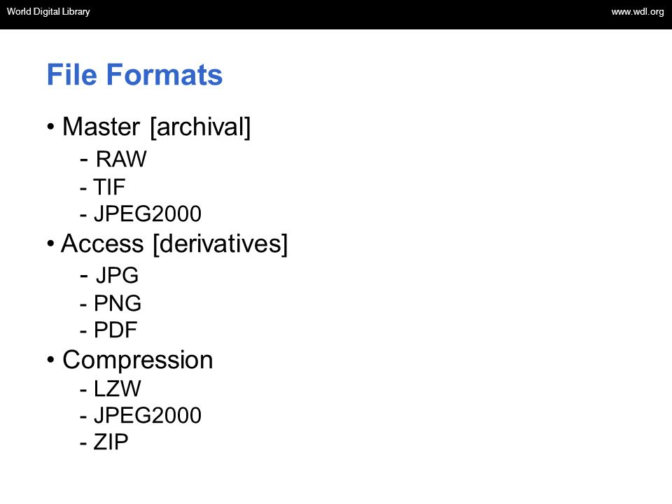 File Formats Master [archival] RAW Access [derivatives] JPG